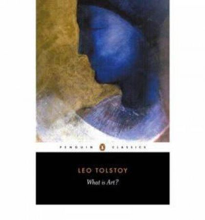 Penguin Classics: What Is Art? by Leo Tolstoy