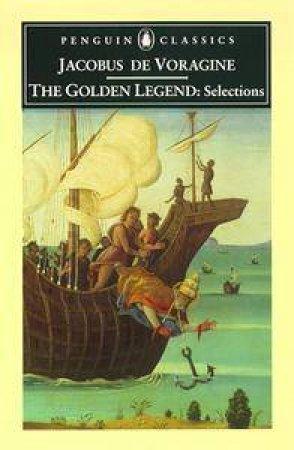 Penguin Classics: The Golden Legend - Selections by Jacobus De Voragine
