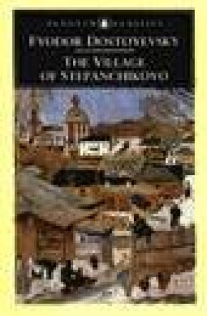 Penguin Classics: The Village of Stepanchikovo by Fyodor Dostoyevsky