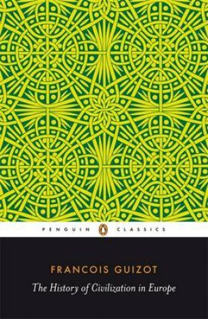 Penguin Classics: The History of Civilisation in Europe by Francois Guizot
