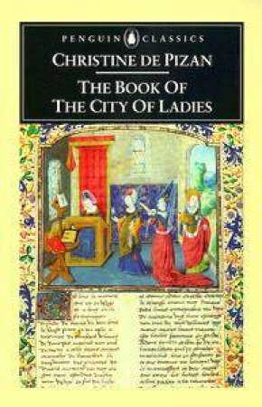 Penguin Classics: The Book of the City of Ladies by Christine De Pizan