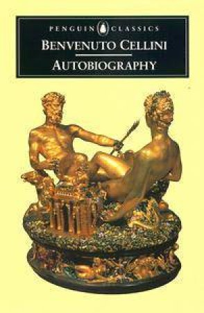 Penguin Classics: Benvenuto Cellini: Autobiography by Benvenuto Cellini