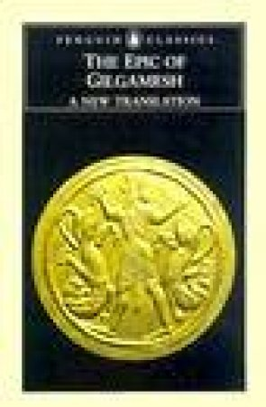 Penguin Classics: The Epic Of Gilgamesh by Anon