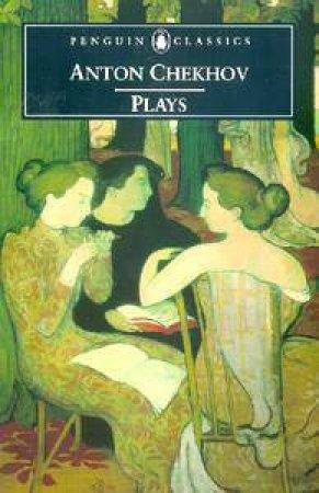 Penguin Classics: Anton Chekhov Plays by Anton Chekhov