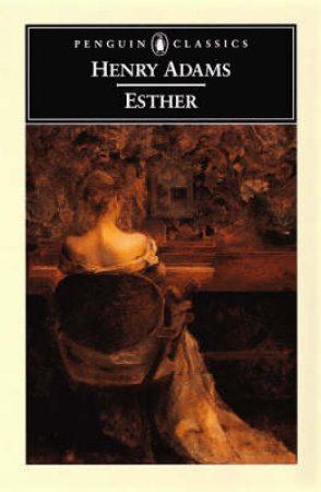 Penguin Classics: Esther by Henry Adams