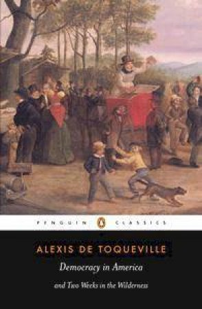 Penguin Classics: Democracy In America & Two Weeks In The Wilderness by Alexis De Tocqueville
