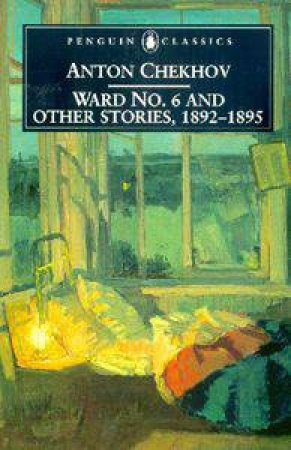 Penguin Classics: Ward No. 6 And Other Stories 1892 - 1895 by Anton Chekhov