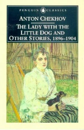 Penguin Classics: The Lady With The Little Dog And Other Stories 1896-1904 by Anton Chekhov