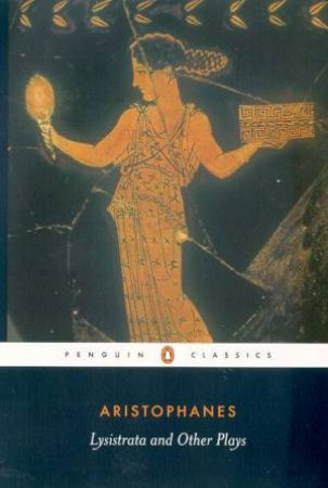 Penguin Classics: Lysistrata And Other Plays by Aristophanes