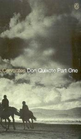 Penguin Classics: Don Quixote Part 1 by Miguel De Cervantes