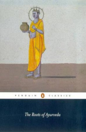 Penguin Classics: The Roots Of Ayurveda by Dominik Wujastyk