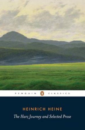 Penguin Classics: The Harz Journey And Selected Prose by Heinrich Heine