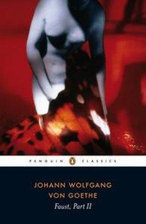 Penguin Classics: Faust Part II by Johann Wolfgang Von Goethe