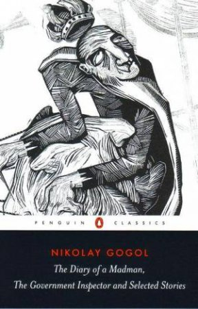 The Diary of a Madman, The Government Inspector & Selected Stories by Nikolai Gogol
