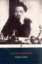 Penguin Classics Chekhov A Life In Letters
