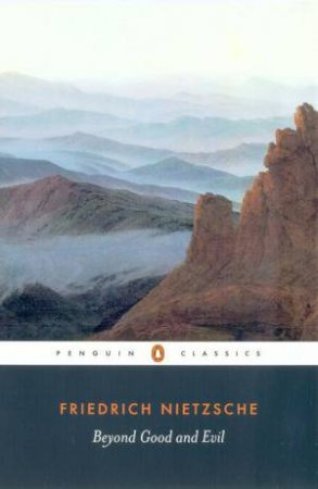 Penguin Classics: Beyond Good And Evil by Friedrich Nietzsche