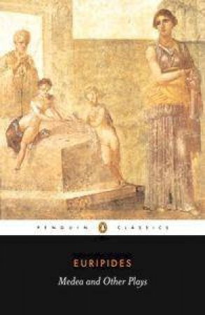 Medea And Other Plays: Medea/ Alcestis/ The Children of Heracles/ Hippolyttus by Euripides
