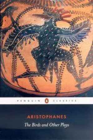 Penguin Classics: The Birds And Other Plays by Aristophanes