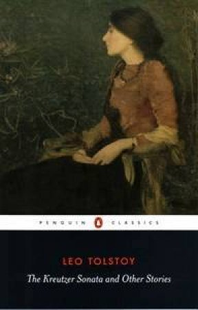 Penguin Classics: The Kreutzer Sonata & Other Stories by Leo Tolstoy