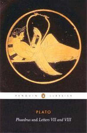 Penguin Classics: Phaedrus and Letters VII and VIII by Plato