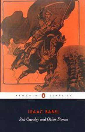 Penguin Classics: Red Cavalry & Other Stories by Isaac Babel
