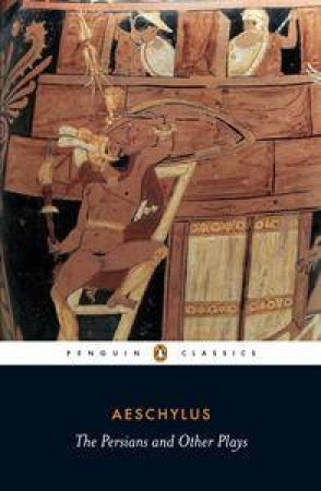 Penguin Classics: The Persians and Other Plays by Aeschylus