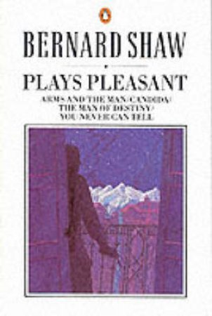 Plays Pleasant: Arms & the Man by George Bernard Shaw