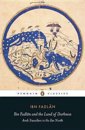 Penguin Classics: Ibn Fadlan and the Land of Darkness by Ibn Fadlan
