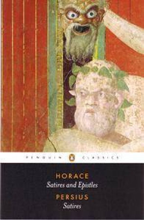 Penguin Classics: The Satires of Horace & Persius by Horace and Persius