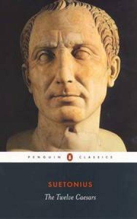 Penguin Classics: The Twelve Caesars by Suetonius