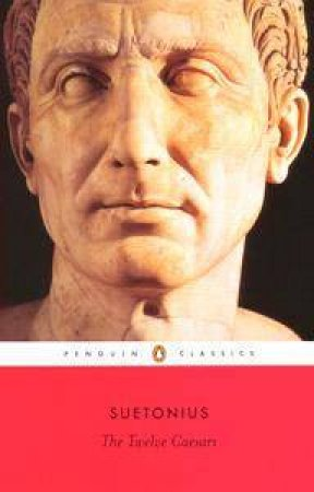 The Twelve Caesars Anniversary Classic by Suetonius