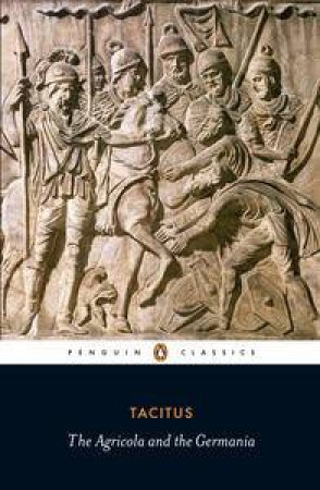 Penguin Classics: The Agricola and the Germania by Tacitus