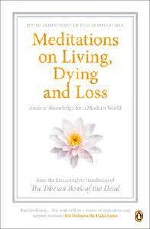 Meditations on Living, Dying and Loss: Ancient Knowledge for a Modern World by Various