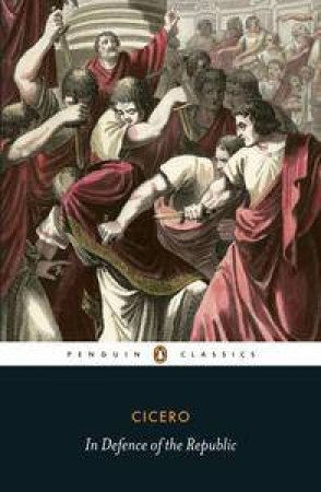 Penguin Classics: In Defence of the Republic by Cicero