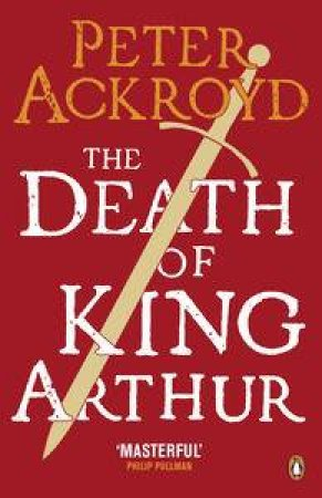 The Death of King Arthur: The Immortal Legend by Peter Ackroyd