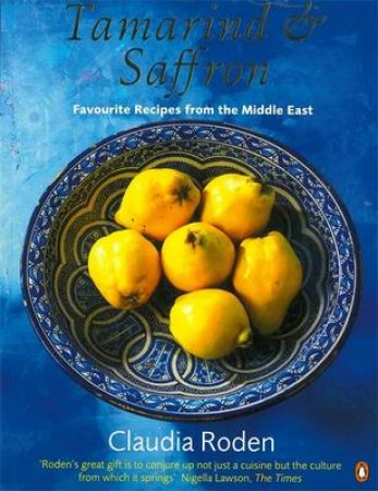 Tamarind & Saffron: Favourite Recipes From The Middle East by Claudia Roden