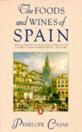 The Foods & Wines of Spain by Penelope Casas