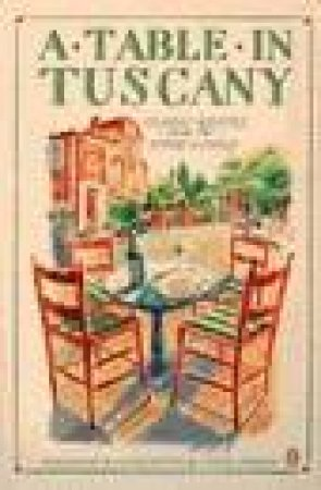 A Table In Tuscany: Classic Recipes From The Heart Of Italy by Leslie Forbes