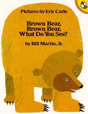 Brown Bear, Brown Bear, What Do You See? by Martin Bill Jr