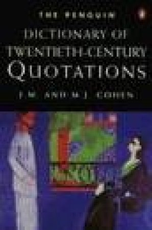 The Penguin Dictionary of Twentieth-Century Quotations by M J & J M Cohen