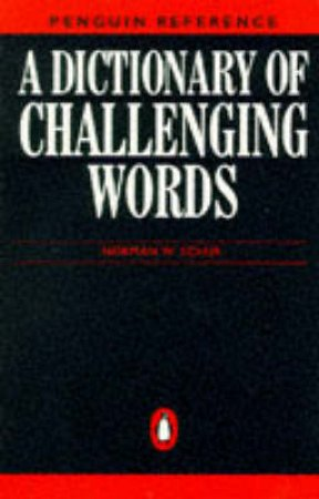 The Penguin Dictionary Of Challenging Words by Norman Schur