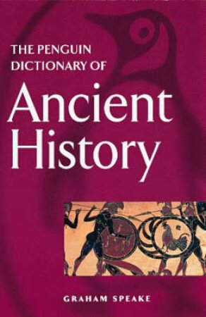 The Penguin Dictionary Of Ancient History by Graham Speake