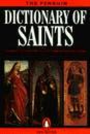 The Penguin Dictionary Of Saints by Donald Attwater & Cathrine Rachel