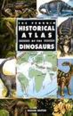 The Penguin Historical Atlas of Dinosaurs by Michael Benton