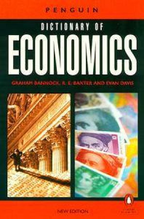 The Penguin Dictionary Of Economics by Graham Bannock & R E Baxter & Evan
