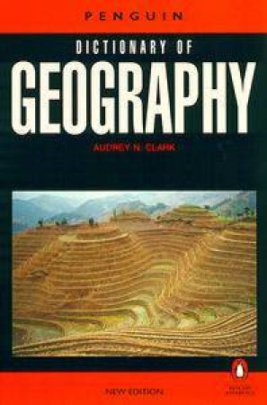 The New Penguin Dictionary Of Geography by Audrey N Clark