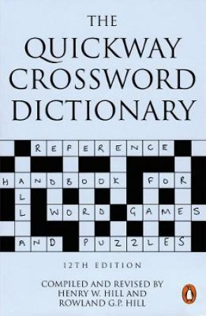 The Quickway Crossword Dictionary by Colonel H W Hill & R G P Hill