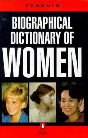 The Penguin Biographical Dictionary Of Women by Anonymous