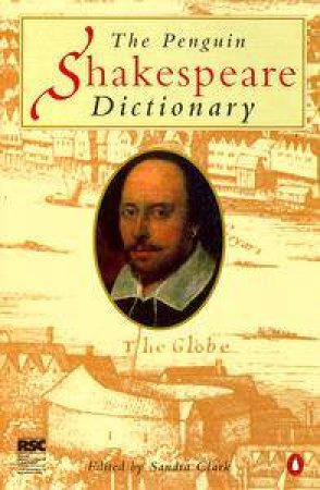 The Penguin Shakespeare Dictionary by Sandra Clarke