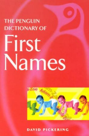 The Penguin Dictionary Of First Names by David Pickering